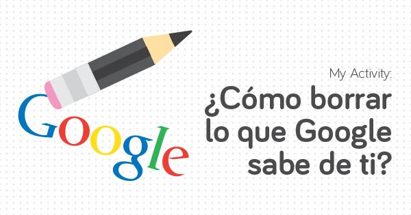 Descubre cómo eliminar todo lo que Google sabe de ti